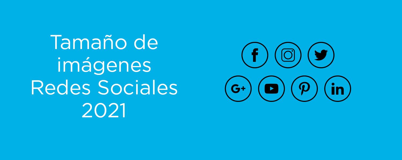 GUÍA DE DIMENSIONES DE IMÁGENES PARA REDES SOCIALES 2021